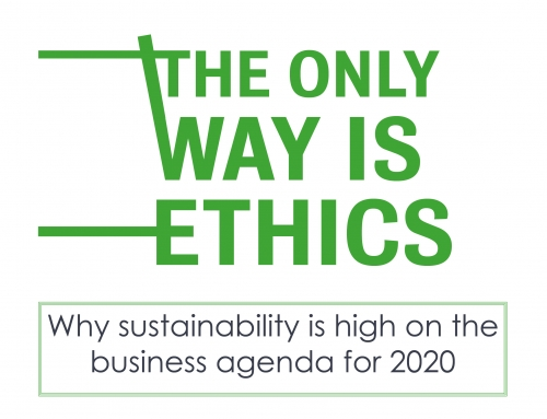 THE ONLY WAY IS ETHICS – why sustainability is high on the business agenda for 2020